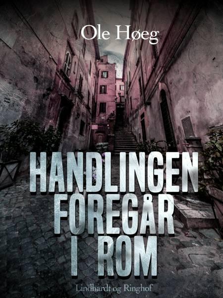 Handlingen foregår i Rom af Ole Høeg