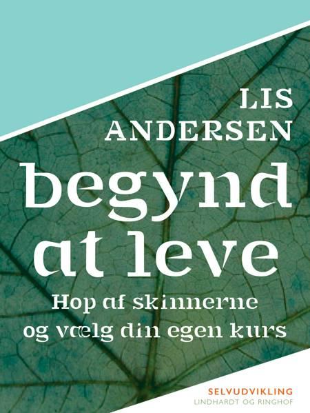 Begynd at leve af Lis Andersen