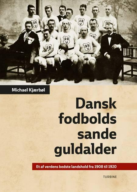 Dansk fodbolds sande guldalder af Michael Kjærbøl