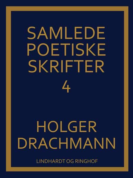 Samlede poetiske skrifter: 4 af Holger Drachmann