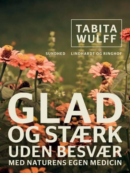 Glad og stærk uden besvær med naturens egen medicin af Tabita Wulff