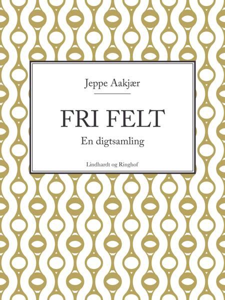 Fri felt af Jeppe Aakjær