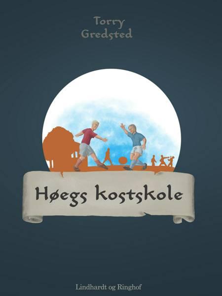 Høegs kostskole af Torry Gredsted