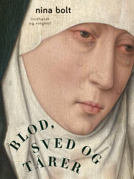 Blod, sved og tårer af Nina Bolt
