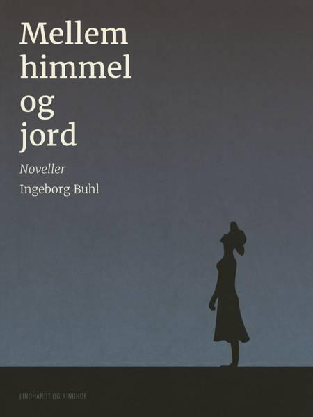Mellem himmel og jord af Ingeborg Buhl