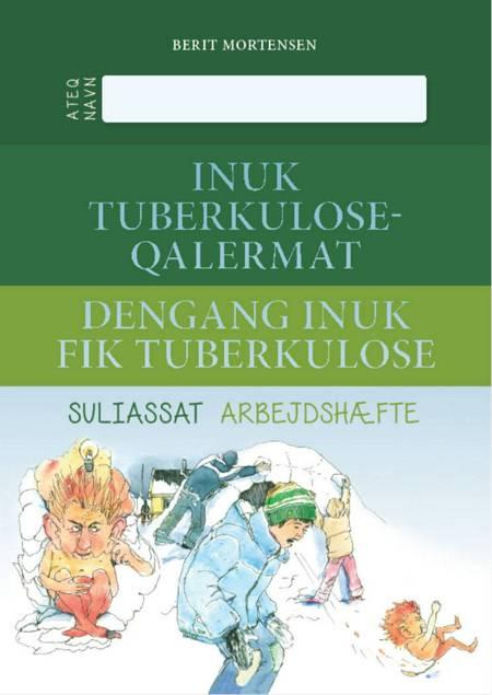Inuk tuberkuloseqalermat af Berit Mortensen og Naussúnguaq Lyberth