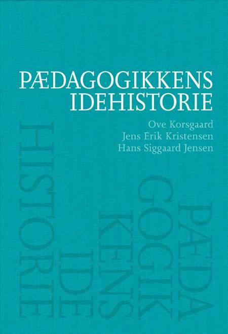 Pædagogikkens idehistorie af Ove Korsgaard, Hans Siggaard Jensen og Jens Erik Kristensen
