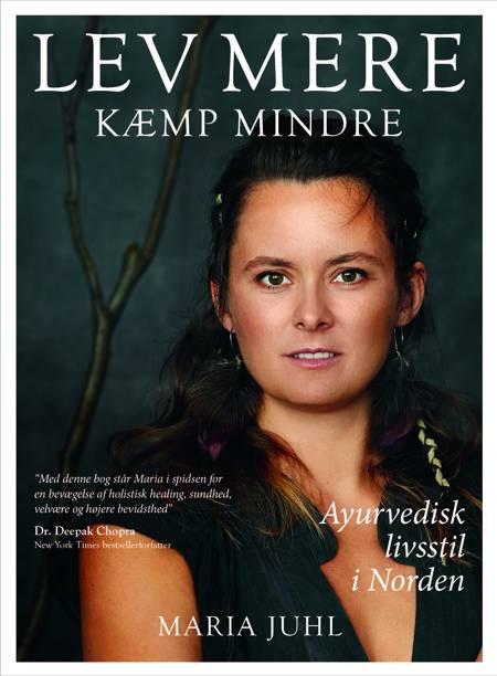 Lev mere kæmp mindre af Maria Juhl