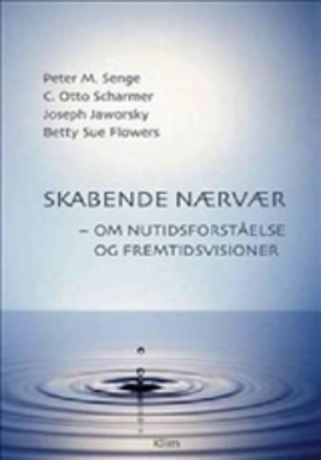 Skabende nærvær af Peter M. Senge, C. Otto Scharmer og Joseph Jaworsky m.fl.