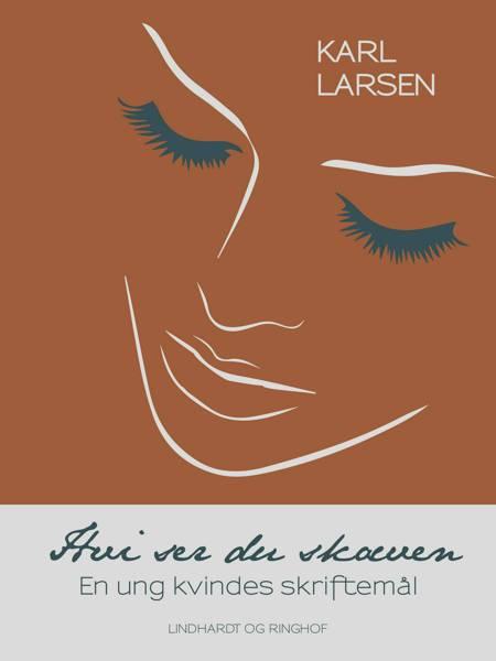 Hvi ser du skæven - en ung kvindes skriftemål af Karl Larsen