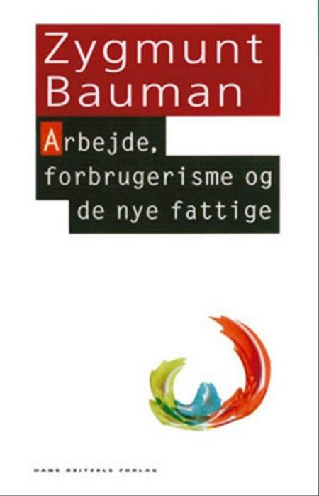 Arbejde, forbrugerisme og de nye fattige af Zygmunt Bauman