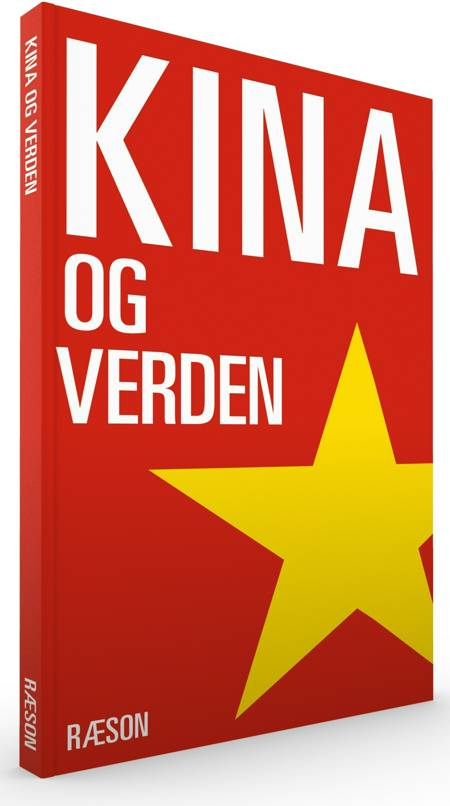 Kina og verden af Asger Røjle Christensen, Jørgen Ørstrøm Møller og Camilla Tenna Nørup Sørensen m.fl.