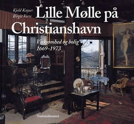 Lille Mølle på Christianshavn af Birgit Vorre og Kjeld Kayser
