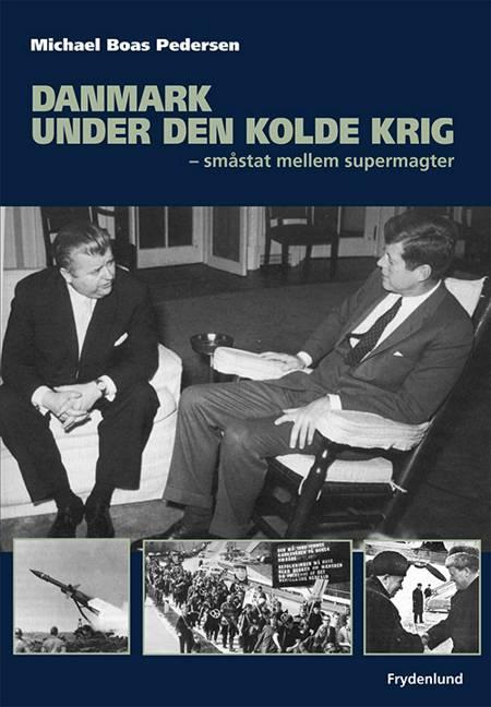 Danmark under den kolde krig af Michael Boas Pedersen