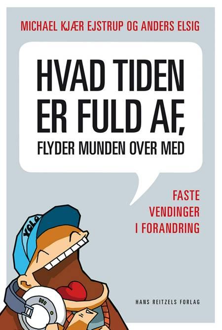 Hvad tiden er fuld af, flyder munden over med af Michael Kjær Ejstrup og Anders Elsig