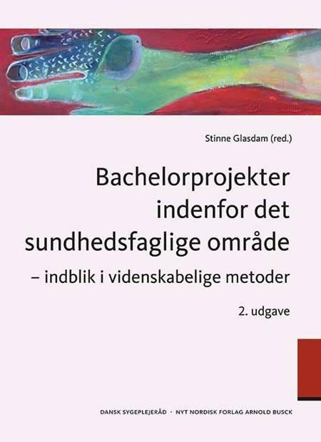 Bachelorprojekter inden for det sundhedsfaglige område af Kirsten Beedholm, Stinne Glasdam og Stine Bauer Nørby m.fl.