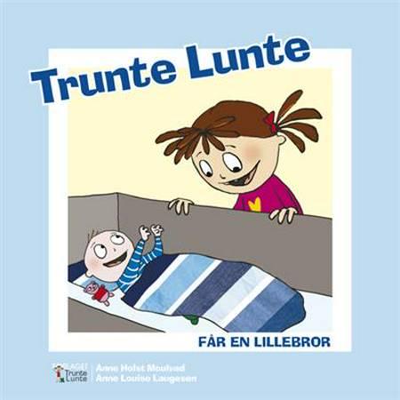 Trunte Lunte får en lillebror af Anne Holst Moulvad