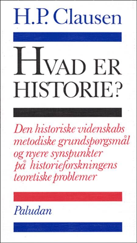 Hvad er historie? af H. P. Clausen