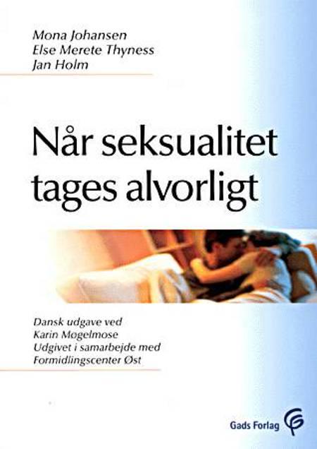 Når seksualitet tages alvorligt af Mona Johansen og Else Merete Thyness og Jan Holm