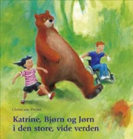 Katrine, Bjørn og Jørn i den store, vide verden af Christiane Pieper