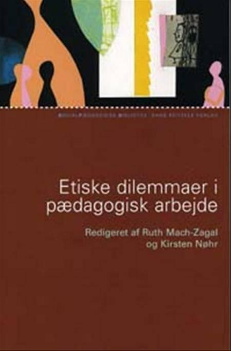 Etiske dilemmaer i pædagogisk arbejde af Anette Faye Jacobsen, Kirsten Nøhr og Ruth Mach-Zagal m.fl.