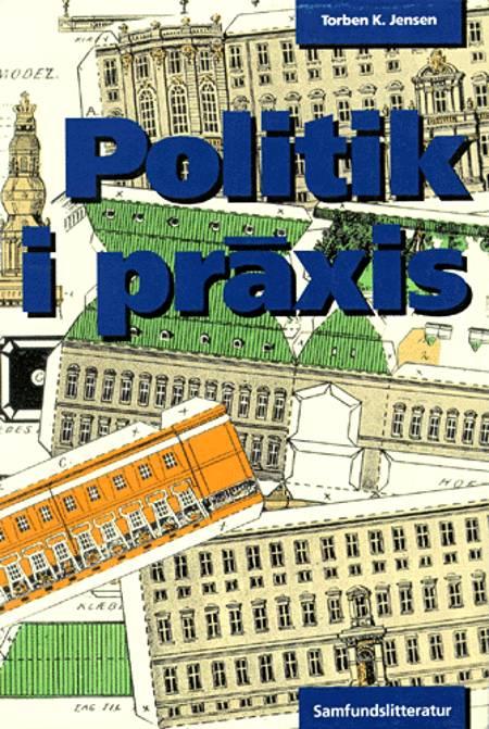 Politik i praxis af Torben K. Jensen