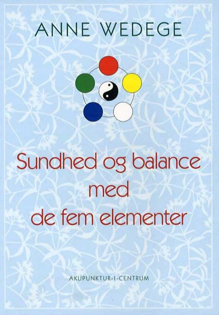 Sundhed og balance med de fem elementer af Anne Wedege