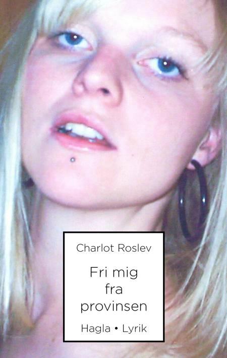 Fri mig fra provinsen af Charlot Roslev