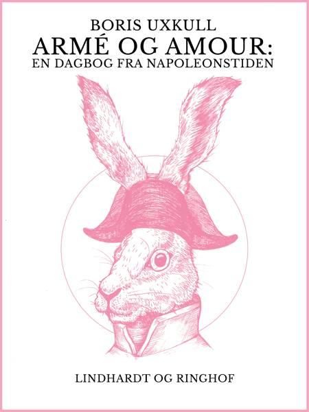 Armé og amour: En dagbog fra Napoleonstiden af Boris Uxkull