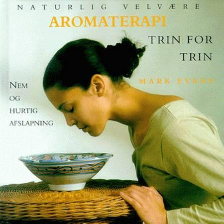 Aromaterapi - trin for trin af Mark Evans