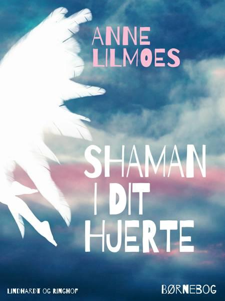Shaman i dit hjerte af Anne Lilmoes