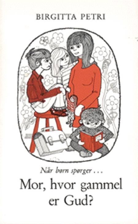 Mor, hvor gammel er Gud? af Birgitta Petri