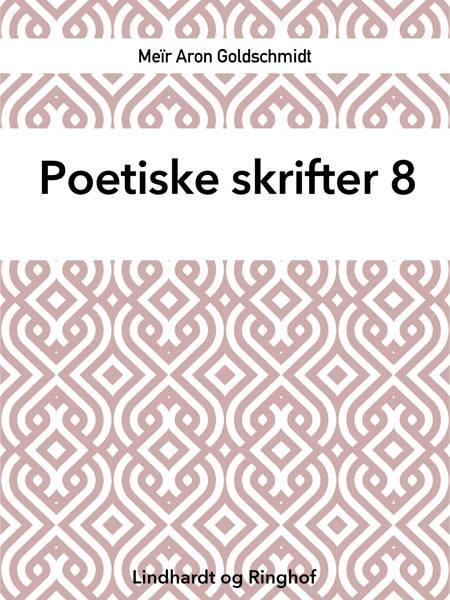 Poetiske skrifter 8 af Meïr Aron Goldschmidt