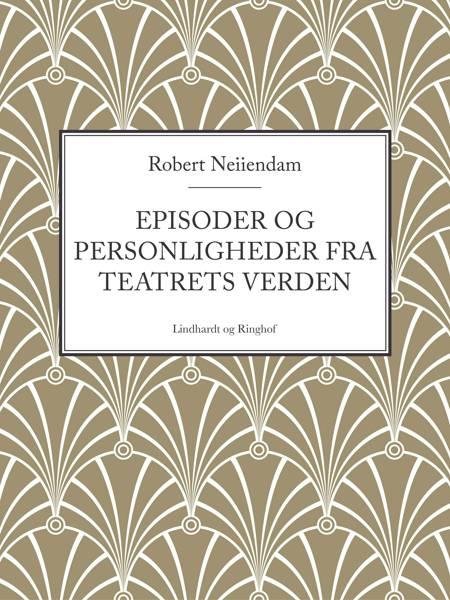 Episoder og personligheder fra teatrets verden af Robert Neiiendam