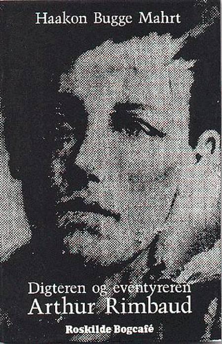 Digteren og eventyreren Arthur Rimbaud af Haakon Bugge Mahrt