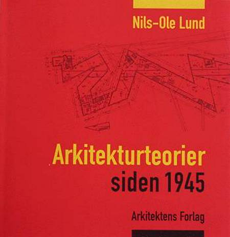 Arkitekturteorier siden 1945 af Nils-Ole Lund