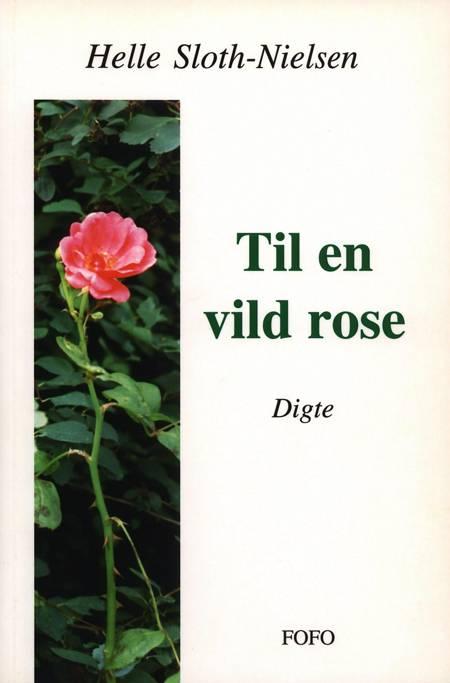 Til en vild rose af Helle Sloth-Nielsen