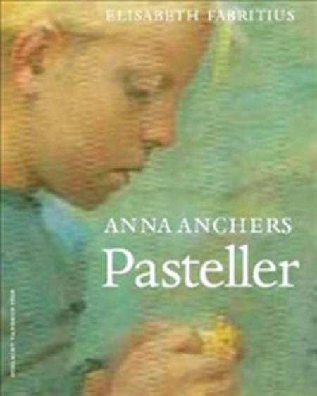 Anna Anchers pasteller af Elisabeth Fabritius, Caroline Bøjesen Schmit-Andersen og Andreas Bjerre m.fl.