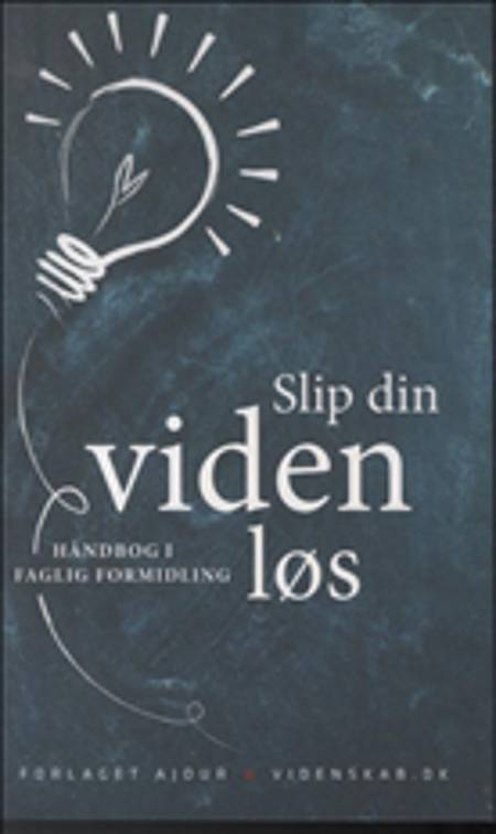 Slip din viden løs af Peter Hyldgård, Niels Ebdrup og Mette Minor Andersen m.fl.