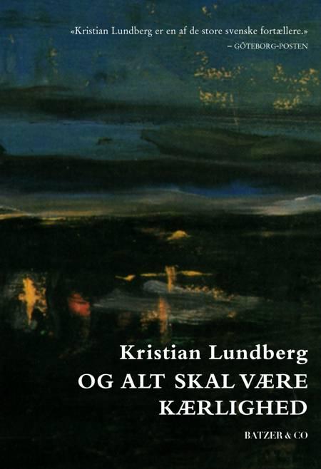 Og alt skal være kærlighed af Kristian Lundberg