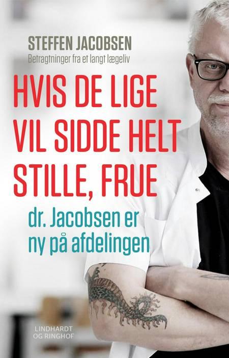 Hvis De lige vil sidde helt stille, frue, dr. Jacobsen er ny på afdelingen af Steffen Jacobsen
