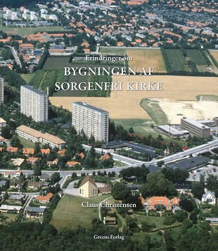 Erindringer om bygningen af Sorgenfri Kirke af Claus Christensen