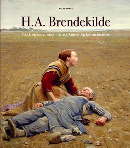 H.A. Brendekilde. Værk og betydning i dansk kunst- og kulturhistorie af Ralph Sonne