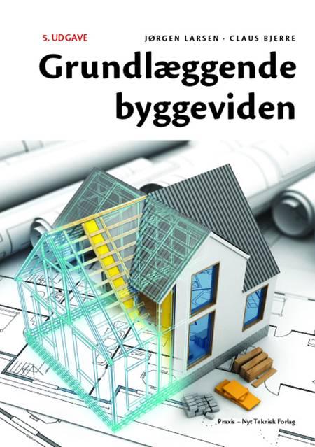 Grundlæggende Byggeviden af Jørgen Larsen og Claus Bjerre