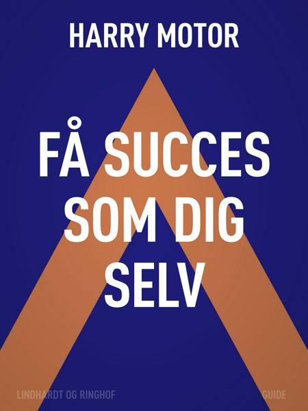 Få succes som dig selv af Harry Motor