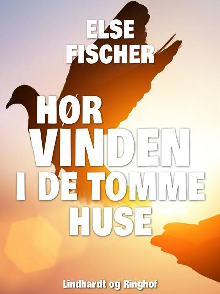 Hør vinden i de tomme huse af Else Fischer