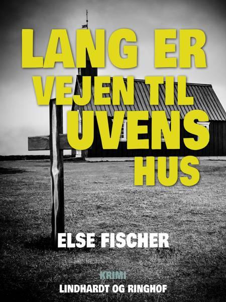 Lang er vejen til uvens hus af Else Fischer