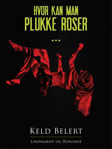 Hvor kan man plukke roser ... af Keld Belert
