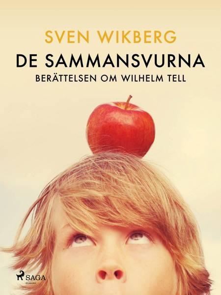 De sammansvurna : berättelsen om Wilhelm Tell af Sven Wikberg