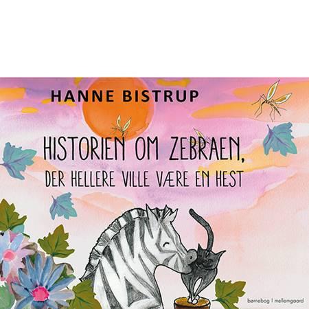 Historien om zebraen, der hellere ville være en hest af Hanne Bistrup